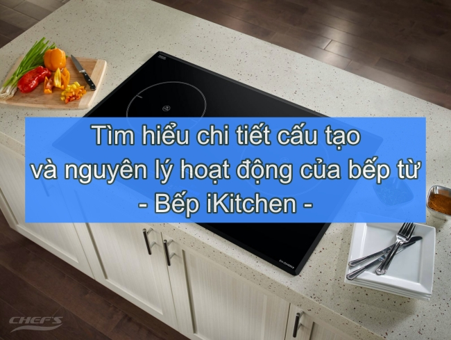 tim-hieu-chi-tiet-cau-tao-va-nguyen-ly-hoat-dong-cua-bep-tu
